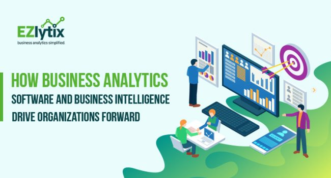 How Business Analytics Software and Business Intelligence Drive Organizations Forward