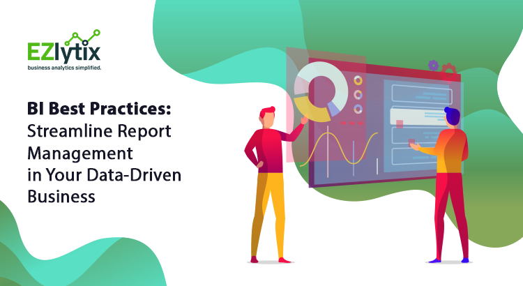 BI Best Practices: Streamline Report Management in Your Data-Driven Business
