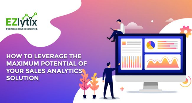 How to Leverage the Maximum Potential of Your Sales Analytics Solution