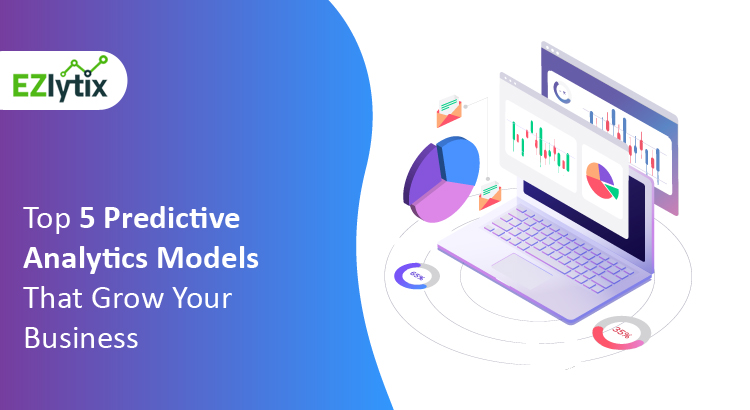 Top 5 Predictive Analytics Models That Grow Your Business